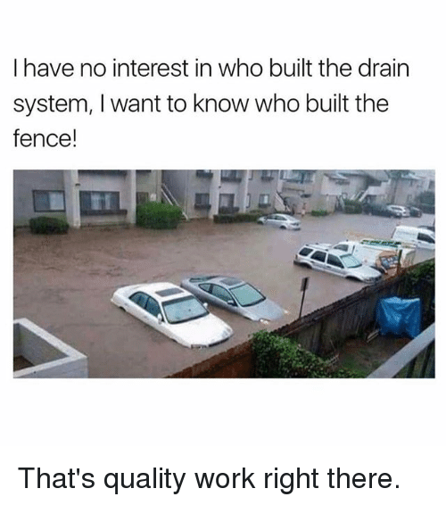 Ironic, Work, and Who: I have no interest in who built the drain  system, I want to know who built the  fence! That's quality work right there.