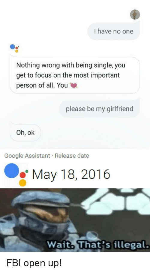 I Have No One Nothing Wrong With Being Single You Get to