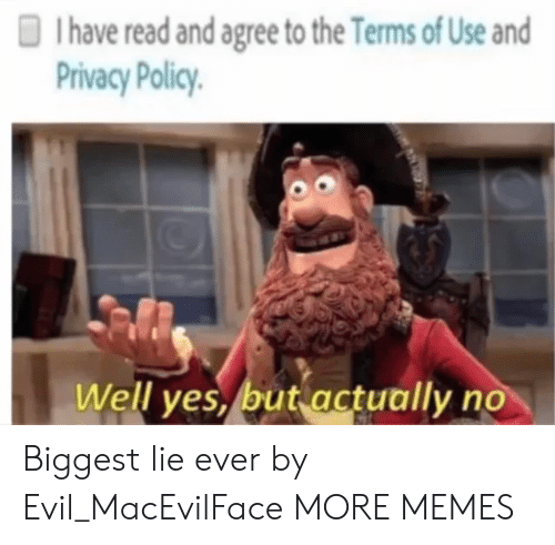 Dank, Memes, and Target: I have read and agree to the Terms of Use and  Privacy Policy  Well yes, but actually no Biggest lie ever by Evil_MacEvilFace MORE MEMES