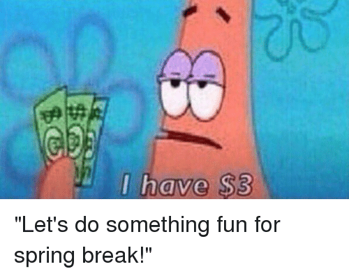 I Have S3 Let\'s Do Something Fun for Spring Break! | Funny ...