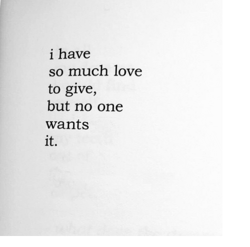 I have no love to give