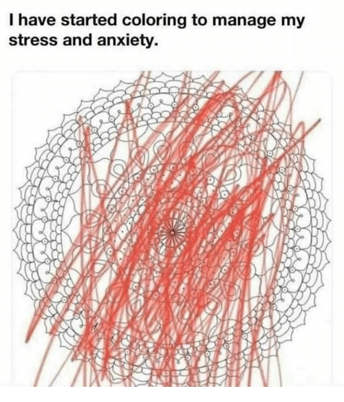 Anxiety, Stress, and And: I have started coloring to manage my  stress and anxiety