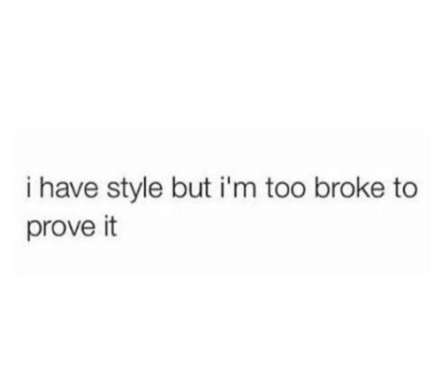 Broke, Style, and Prove It: i have style but i'm too broke to  prove it