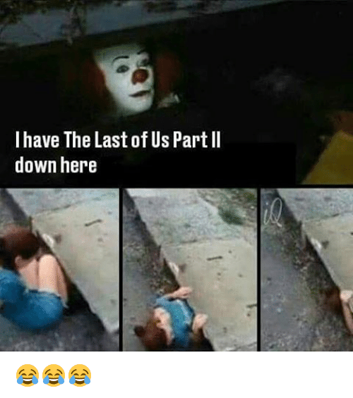 Memes, The Last of Us, and 🤖: I have The Last of Us Part II  down here 😂😂😂