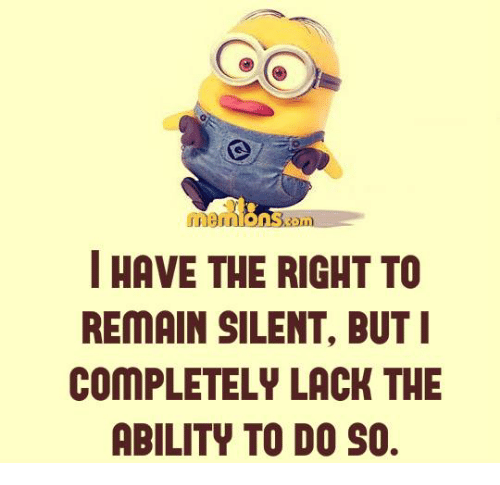 Image result for i have the right to remain silent but i completely lack