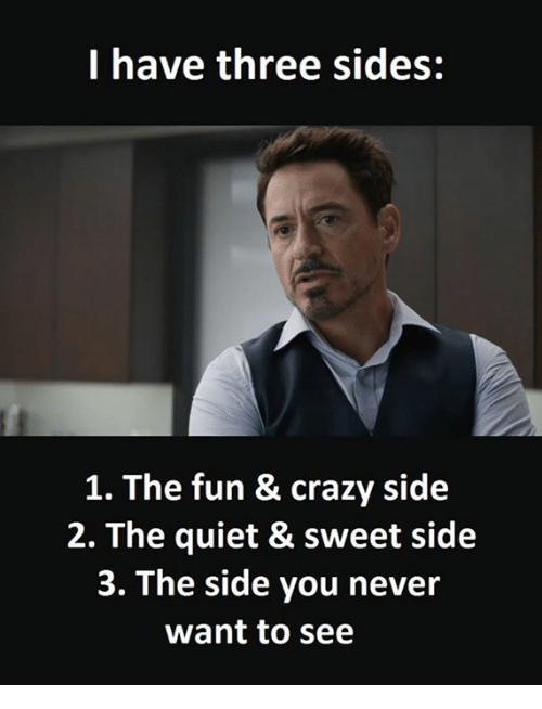 Fun, Three, and Sweets: I have three sides:  1. The fun & crazy side  2. The quiet & sweet side  3. The side you never  want to see