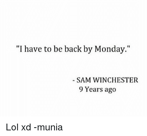 """Memes, 🤖, and Sam: """"I have to be back by Monday.""""  SAM WINCHESTER  9 Years ago Lol xd -munia"""