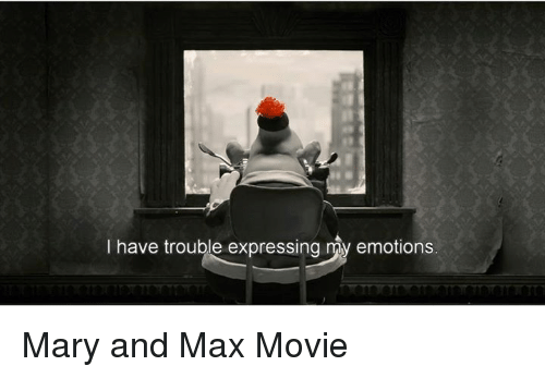 I Have Trouble Expressing Nay Emotions Mary And Max Movie Movie Meme On Me Me