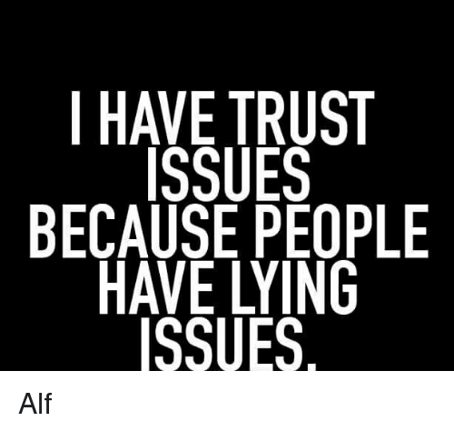 I Have Trust Issues Because People Have Lying Issues Alf Meme On Meme