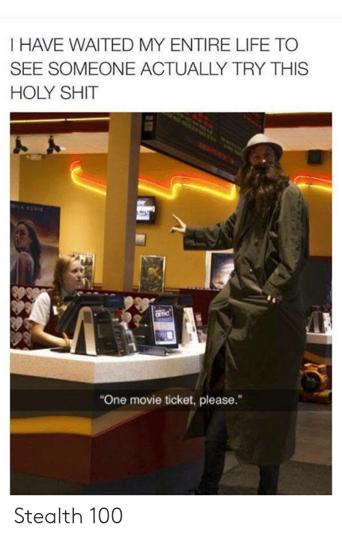 """Life, Shit, and Movie: I HAVE WAITED MY ENTIRE LIFE TO  SEE SOMEONE ACTUALLY TRY THIS  HOLY SHIT  MILRONIE  CR TIC  """"One movie ticket, please."""" Stealth 100"""