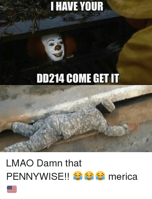 i have your dd214 come get it lmao damn that 28358803 i have your dd214 come get it lmao damn that pennywise