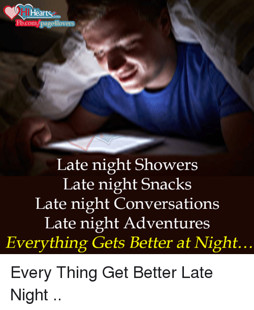 Memes, 🤖, and Adventure: i Hearts  Eb Com pa  lovers  Late night Showers  Late night Snacks  Late night Conversations  Late night Adventures  Everything Gets Better at Night... Every Thing Get Better Late Night ..
