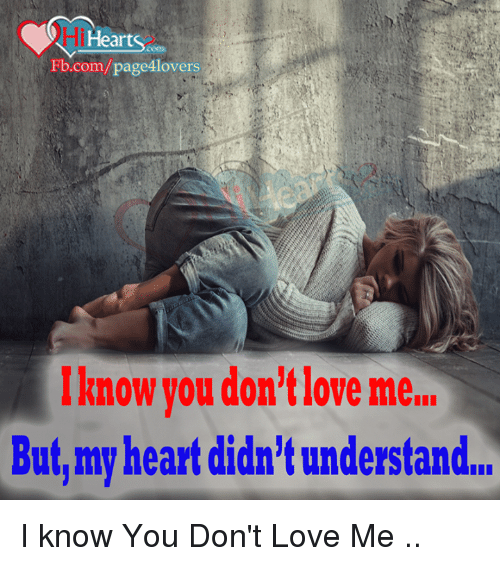 i hearts fb com page4lovers know you dont love me but my heart 5285061 i hearts fbcompage4lovers know you don't love me butmy heart didn
