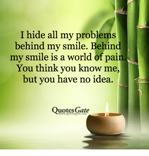 I Hide All My Problems Behind My Smile Behind My Smile Is A World Of