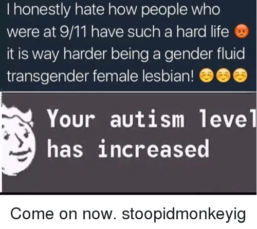 i honestly hate how people who were at 9 11 have 12094397 25 best autism levels memes your autism level has increased memes
