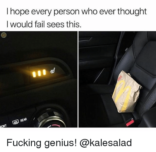 Fail, Fucking, and Weed: I hope every person who ever thought  I would fail sees this Fucking genius! @kalesalad
