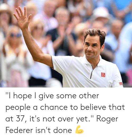 "Roger, Hope, and Roger Federer: ""I hope I give some other people a chance to believe that at 37, it's not over yet.""   Roger Federer isn't done 💪"