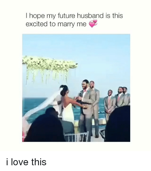 i hope my future husband is this excited to marry 3089566 ✅ 25 best memes about love love memes
