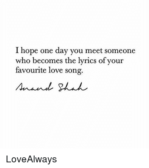 Love, Memes, And Lyrics: I Hope One Day You Meet Someone Who Becomes