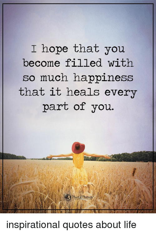 I Hope That You Become Filled With So Much Happiness That It Heals