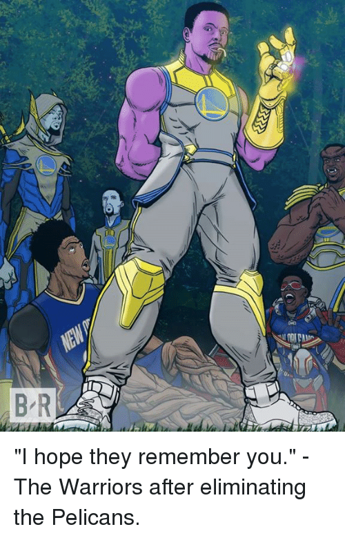 """Warriors, Hope, and The Warriors: """"I hope they remember you."""" - The Warriors after eliminating the Pelicans."""