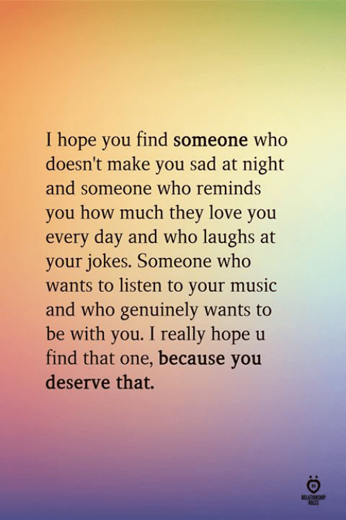 I Hope You Find Someone Who Doesn't Make You Sad at Night and