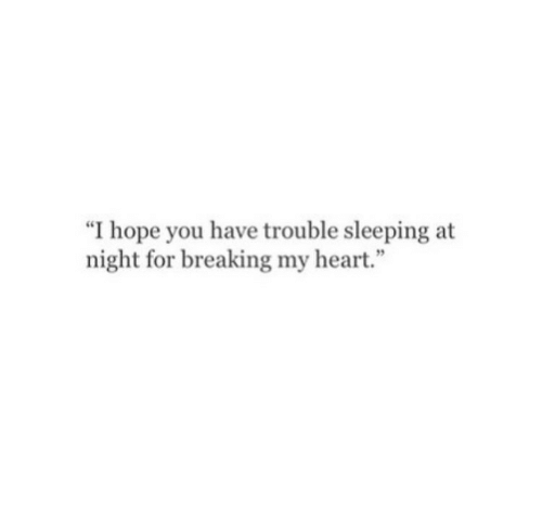 """Heart, Sleeping, and Hope: """"I hope you have trouble sleeping at  night for breaking my heart."""""""