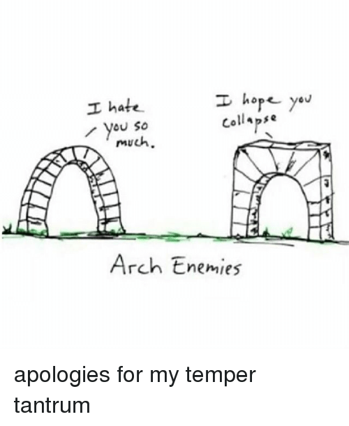 Memes, Enemies, and Hope: I hope you  I hate  Collapse  you so  much.  NE  Arch Enemies apologies for my temper tantrum