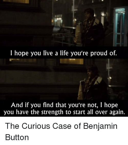 Life, Memes, And Benjamin Button: I Hope You Live A Life Youu0027