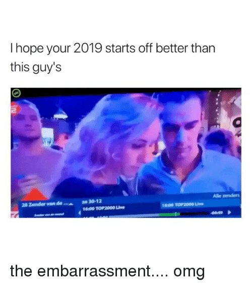 Omg, Girl Memes, and Hope: I hope your 2019 starts off better than  this guy's  28 Zender vande  zo30-12 the embarrassment.... omg