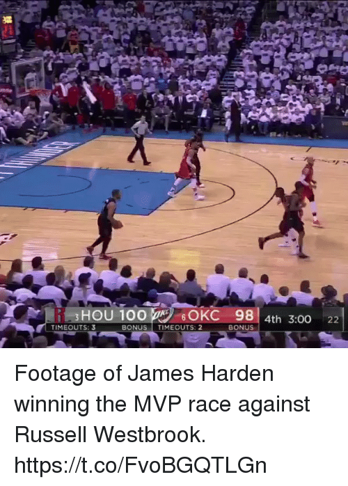 Anaconda, Funny, and James Harden: i HOU 100 OKC 98  4th 3:00 22  TIME OUTS: 3  BONUS  TIME OUTS: 2  BONUS Footage of James Harden winning the MVP race against Russell Westbrook. https://t.co/FvoBGQTLGn