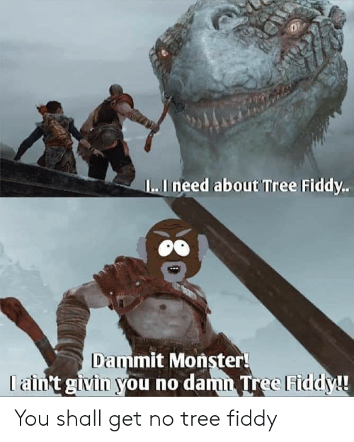 Monster, Reddit, and Tree: I..I need about Tree Fiddy  Dammit Monster You shall get no tree fiddy