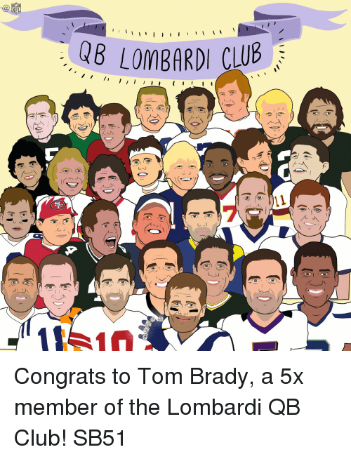 Memes, 🤖, and Lombardi: I  I  WB LOMBARDI CLUB  I I I I Congrats to Tom Brady, a 5x member of the Lombardi QB Club! SB51