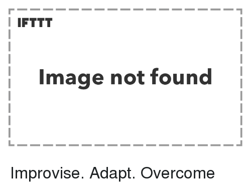 Image,  Not Found, and Not: I IFTTT  Image not found Improvise. Adapt. Overcome