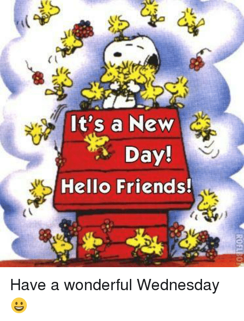 I Its A New Day Hello Friends Have A Wonderful Wednesday
