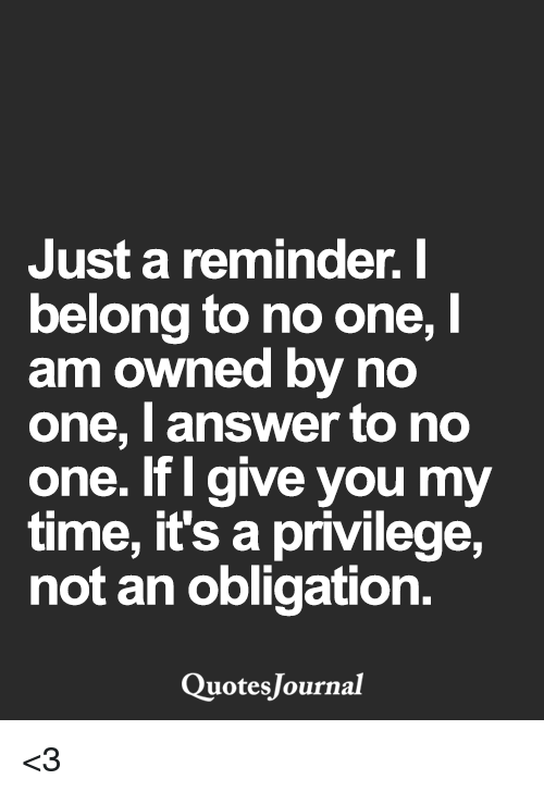 I Just A Reminder Belong To No One I Am Owned By No One I Answer To