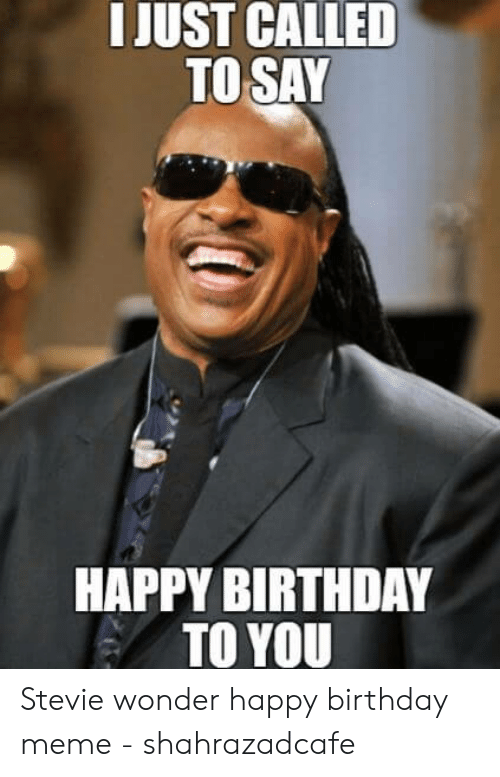 Stevie Wonder Happy Birthday.I Just Called To Say Happy Birthday To You Stevie Wonder