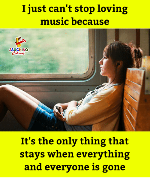 Music, Indianpeoplefacebook, and Gone: I just can't stop loving  music because  LAUGHING  Celos  It's the only thing that  stays when everything  and everyone is gone