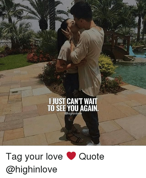 I JUST CANTWAIT TO SEE YOU AGAIN Tag Your Love ❤ Quote ...