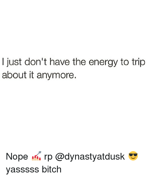 ad147e57 I Just Don't Have the Energy to Trip About It Anymore Nope 💅🏼 Rp ...