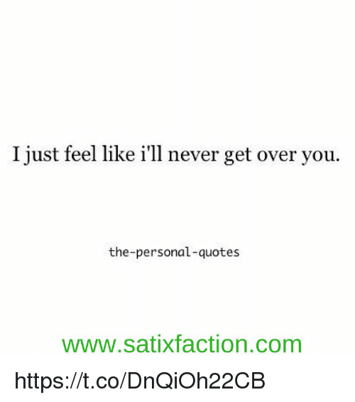 I Just Feel Like Ill Never Get Over You The Personal Quotes
