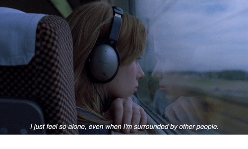 Being Alone, Feel, and People: I just feel so alone, even when I'm surrounded by other people