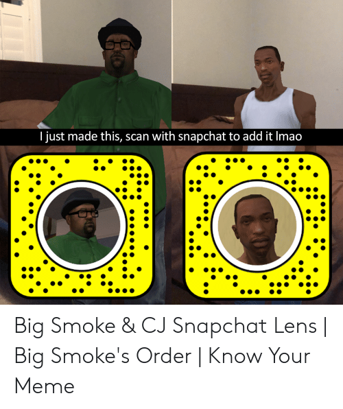 Meme, Snapchat, and Add: I just made this, scan with snapchat to add it Imad Big Smoke & CJ Snapchat Lens | Big Smoke's Order | Know Your Meme