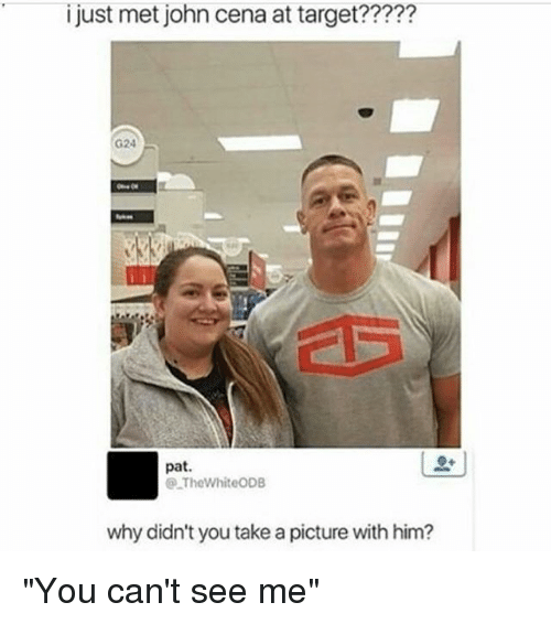 """John Cena, Memes, and Target: i just met john cena at target?????  pat.  TheWhiteODB  why didn't you take a picture with him? """"You can't see me"""""""