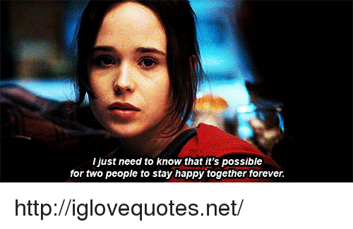 Forever, Happy, and Http: I just need to know that it's possible  for two people to stay happy together forever. http://iglovequotes.net/