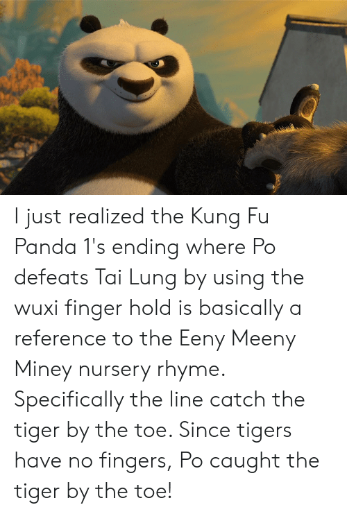 I Just Realized The Kung Fu Panda 1 S Ending Where Po Defeats Tai Lung By Using The Wuxi Finger Hold Is Basically A Reference To The Eeny Meeny Miney Nursery Rhyme Specifically