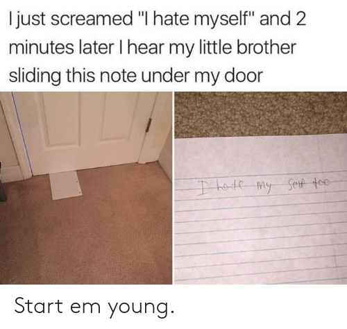"""Dank, Little Brother, and 🤖: I just screamed """"I hate myself"""" and 2  minutes later l hear my little brother  sliding this note under my door Start em young."""