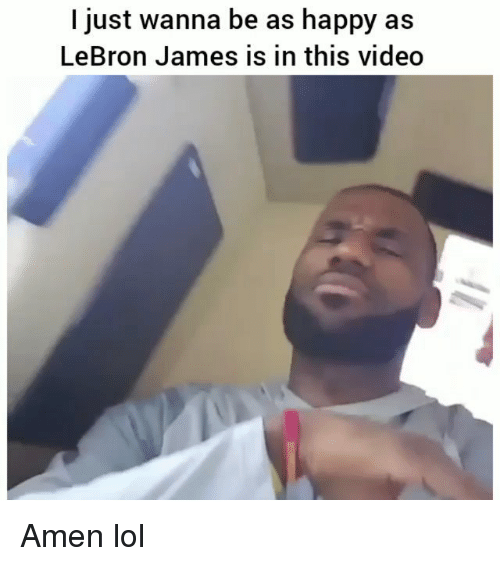 Funny, LeBron James, and Lol: I just wanna be as happy as  LeBron James is in this video Amen lol