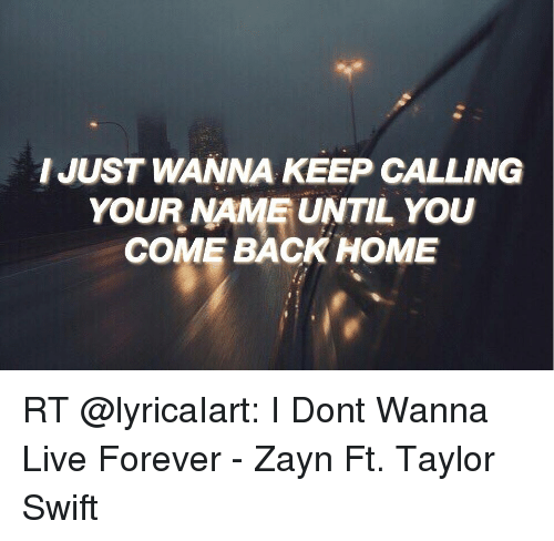 i just wanna keep calling your name until you come back home rt i