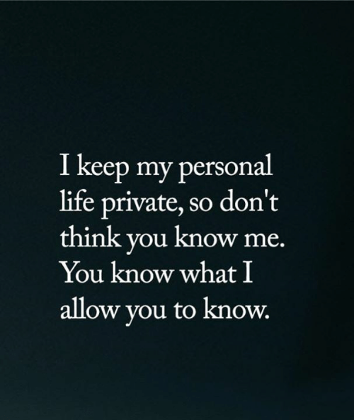 Life, Memes, and 🤖: I keep my personal  life private, so don't  think you know me.  You know what I  allow you to know.